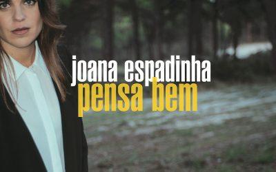 """""""PENSA BEM"""", O NOVO SINGLE DE JOANA ESPADINHA"""